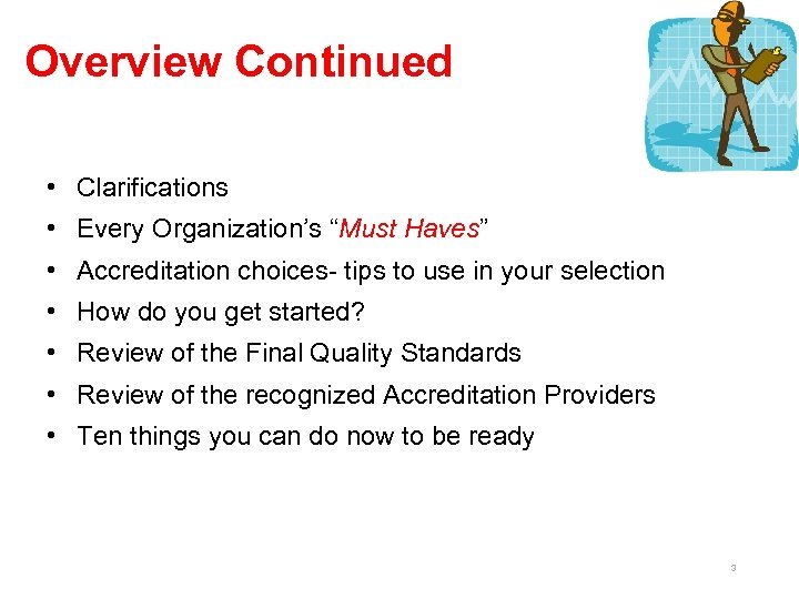 """Overview Continued • Clarifications • Every Organization's """"Must Haves"""" • Accreditation choices- tips to"""