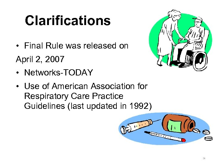 Clarifications • Final Rule was released on April 2, 2007 • Networks-TODAY • Use