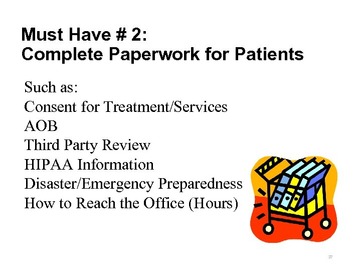 Must Have # 2: Complete Paperwork for Patients Such as: Consent for Treatment/Services AOB