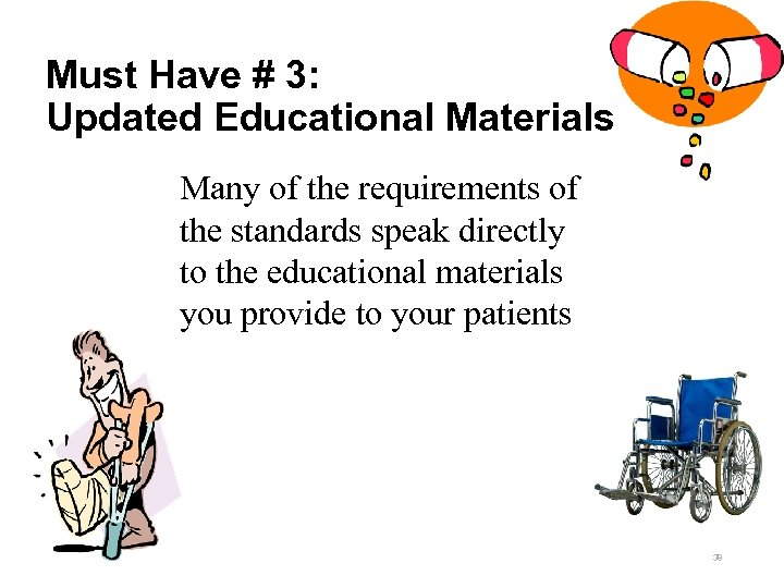 Must Have # 3: Updated Educational Materials Many of the requirements of the standards