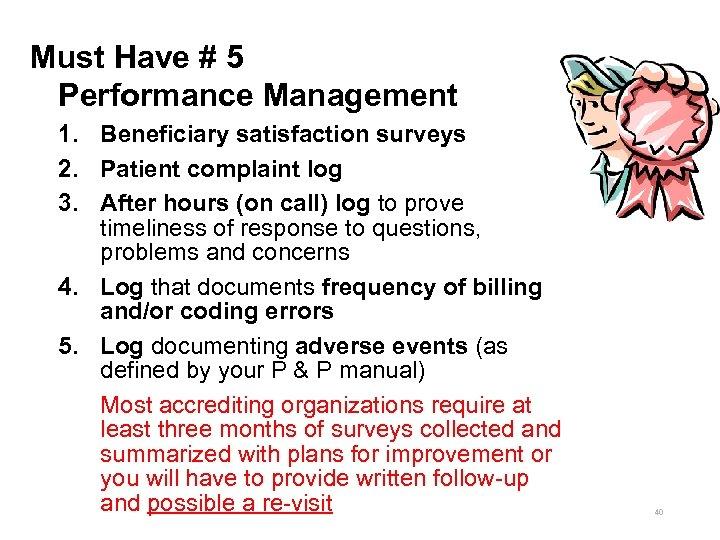 Must Have # 5 Performance Management 1. Beneficiary satisfaction surveys 2. Patient complaint log