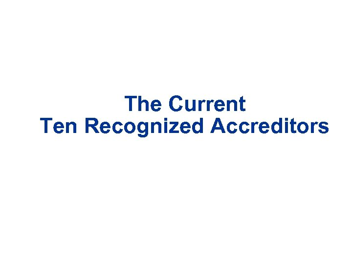 The Current Ten Recognized Accreditors
