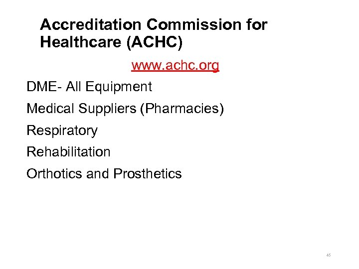 Accreditation Commission for Healthcare (ACHC) www. achc. org DME- All Equipment Medical Suppliers (Pharmacies)