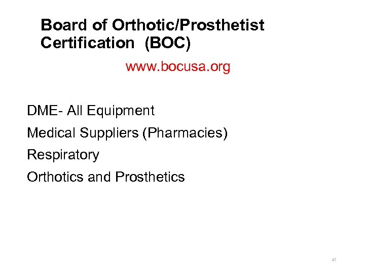 Board of Orthotic/Prosthetist Certification (BOC) www. bocusa. org DME- All Equipment Medical Suppliers (Pharmacies)