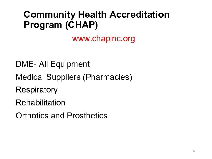 Community Health Accreditation Program (CHAP) www. chapinc. org DME- All Equipment Medical Suppliers (Pharmacies)