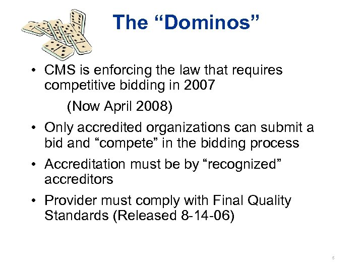 """The """"Dominos"""" • CMS is enforcing the law that requires competitive bidding in 2007"""