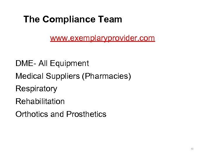 The Compliance Team www. exemplaryprovider. com DME- All Equipment Medical Suppliers (Pharmacies) Respiratory Rehabilitation