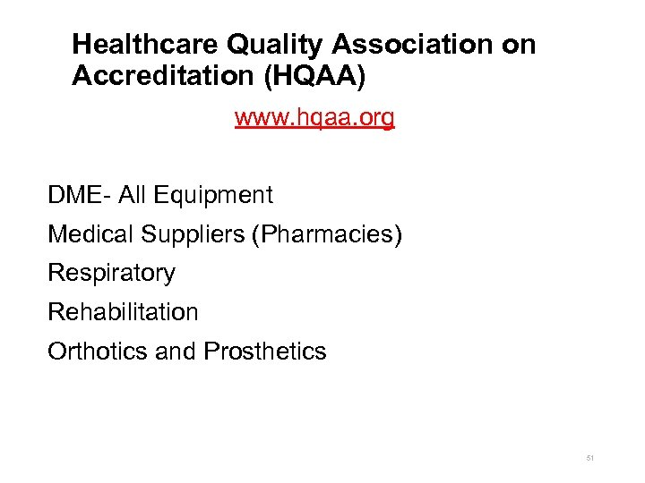 Healthcare Quality Association on Accreditation (HQAA) www. hqaa. org DME- All Equipment Medical Suppliers