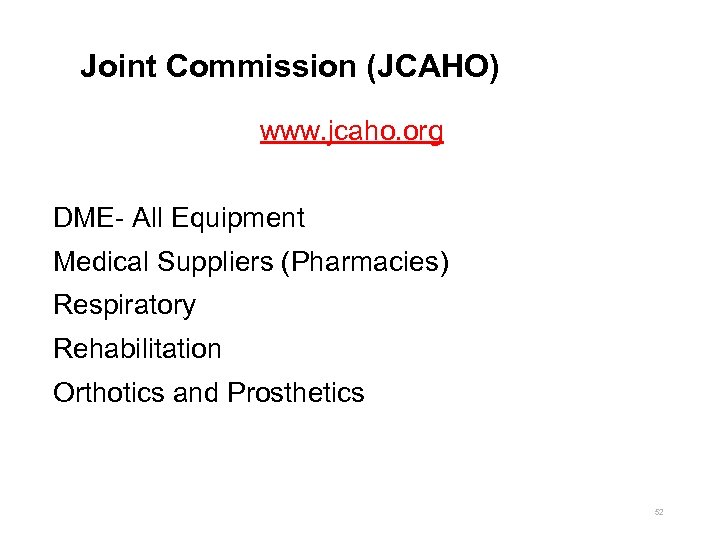 Joint Commission (JCAHO) www. jcaho. org DME- All Equipment Medical Suppliers (Pharmacies) Respiratory Rehabilitation