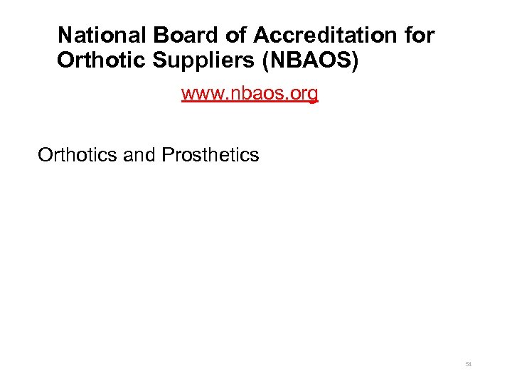 National Board of Accreditation for Orthotic Suppliers (NBAOS) www. nbaos. org Orthotics and Prosthetics