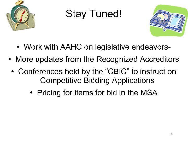 Stay Tuned! • Work with AAHC on legislative endeavors • More updates from the