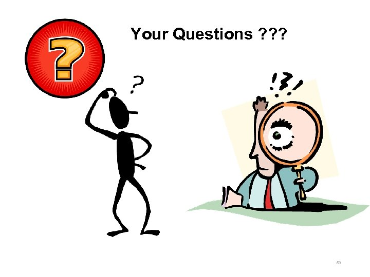 Your Questions ? ? ? 59