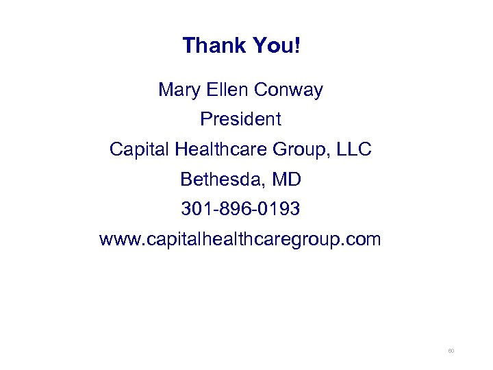 Thank You! Mary Ellen Conway President Capital Healthcare Group, LLC Bethesda, MD 301 -896