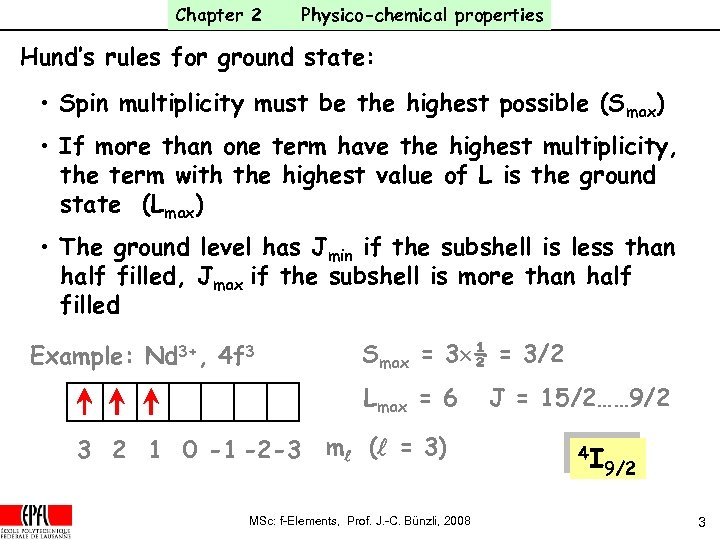Chapter 2 Physico-chemical properties Hund's rules for ground state: • Spin multiplicity must be