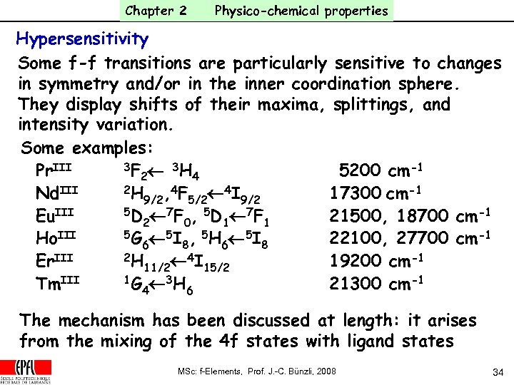 Chapter 2 Physico-chemical properties Hypersensitivity Some f-f transitions are particularly sensitive to changes in