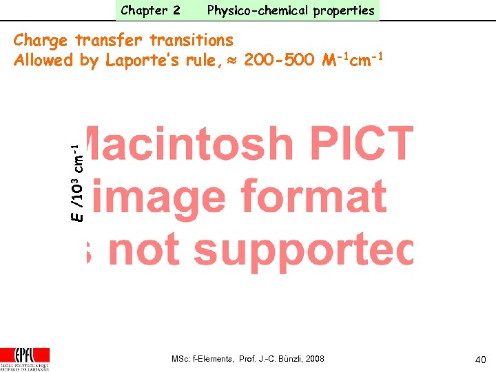Chapter 2 Physico-chemical properties E /103 cm-1 Charge transfer transitions Allowed by Laporte's rule,