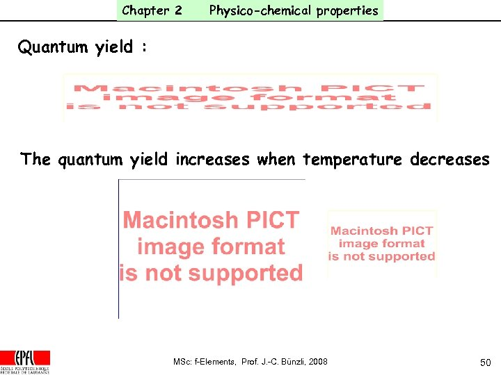 Chapter 2 Physico-chemical properties Quantum yield : The quantum yield increases when temperature decreases