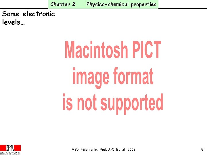 Chapter 2 Physico-chemical properties Some electronic levels… MSc: f-Elements, Prof. J. -C. Bünzli, 2008