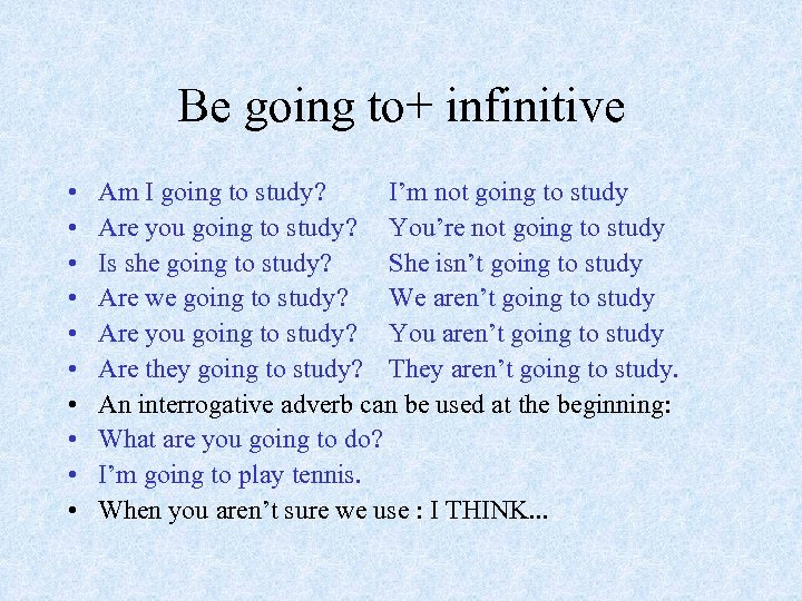 Be going to+ infinitive • • • Am I going to study? I'm not