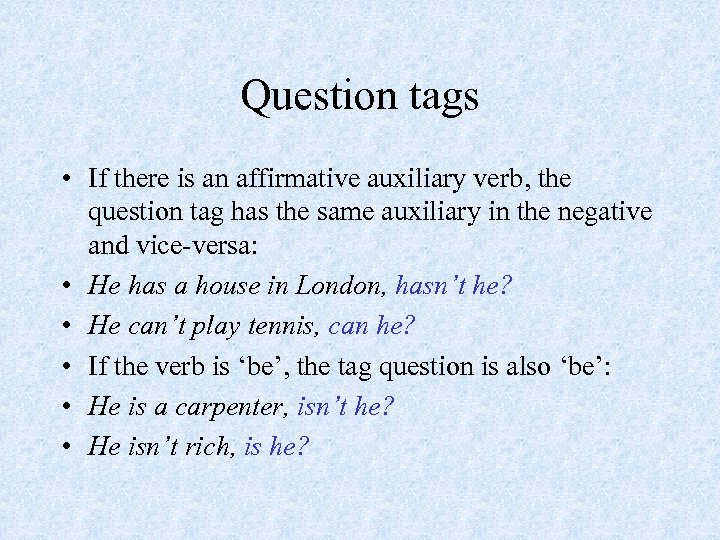 Question tags • If there is an affirmative auxiliary verb, the question tag has