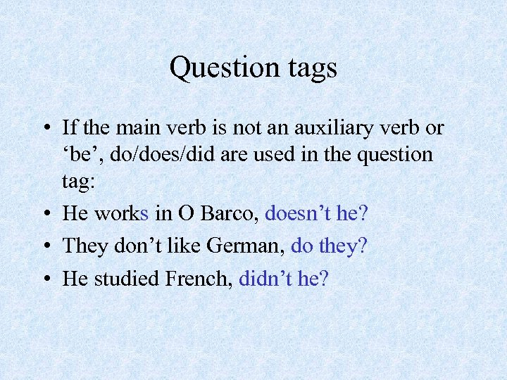 Question tags • If the main verb is not an auxiliary verb or 'be',