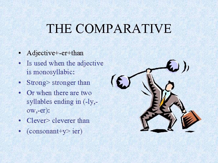 THE COMPARATIVE • Adjective+-er+than • Is used when the adjective is monosyllabic: • Strong>
