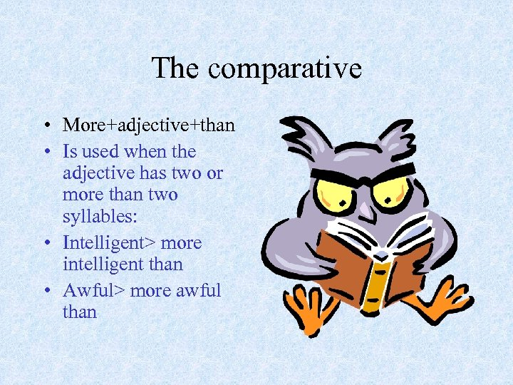 The comparative • More+adjective+than • Is used when the adjective has two or more