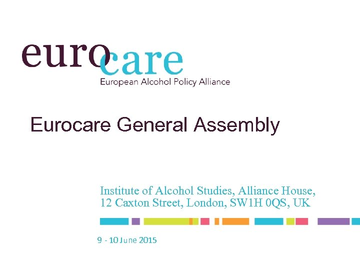 Eurocare General Assembly Institute of Alcohol Studies, Alliance House, 12 Caxton Street, London, SW