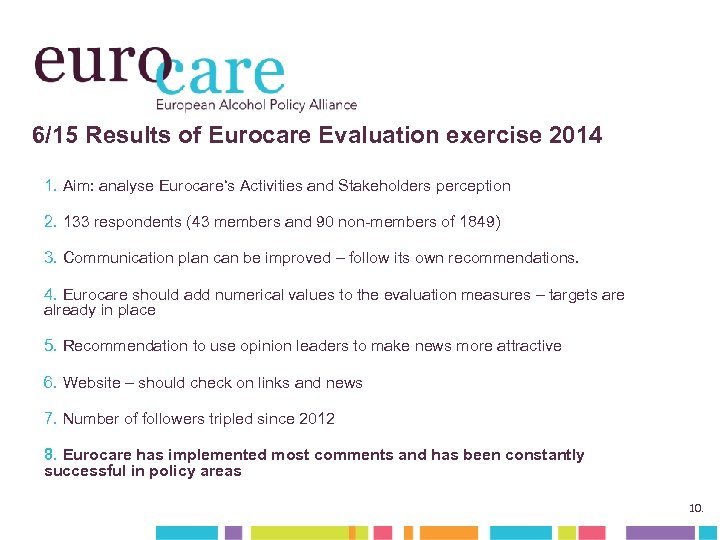 6/15 Results of Eurocare Evaluation exercise 2014 1. Aim: analyse Eurocare's Activities and Stakeholders