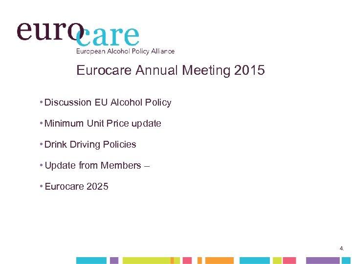 Eurocare Annual Meeting 2015 • Discussion EU Alcohol Policy • Minimum Unit Price update