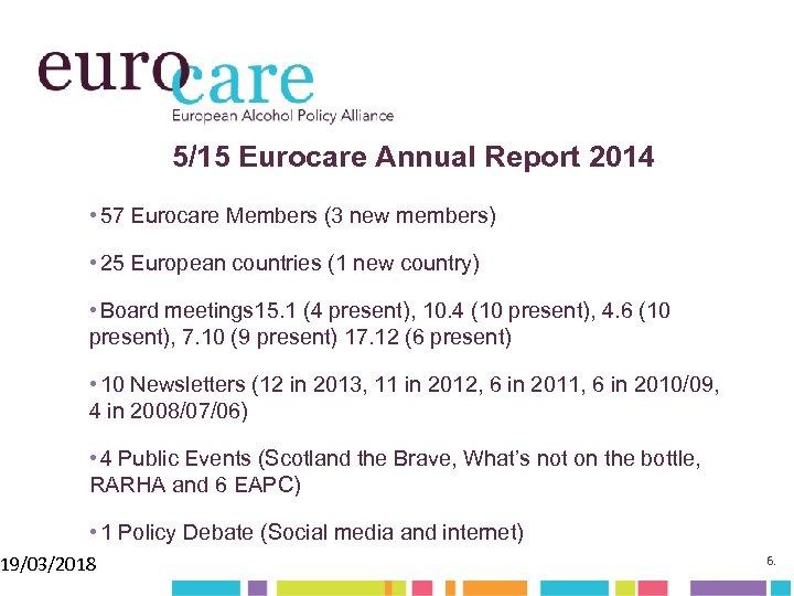 5/15 Eurocare Annual Report 2014 • 57 Eurocare Members (3 new members) • 25
