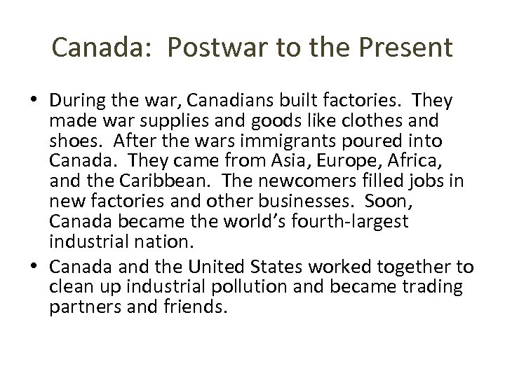 Canada: Postwar to the Present • During the war, Canadians built factories. They made