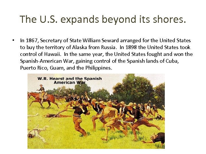 The U. S. expands beyond its shores. • In 1867, Secretary of State William
