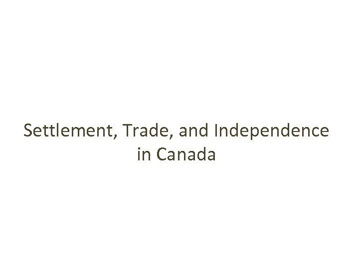 Settlement, Trade, and Independence in Canada