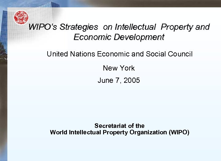 WIPO's Strategies on Intellectual Property and Economic Development United Nations Economic and Social Council