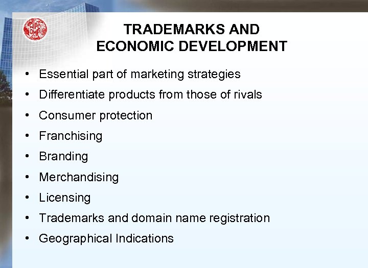 TRADEMARKS AND ECONOMIC DEVELOPMENT • Essential part of marketing strategies • Differentiate products from