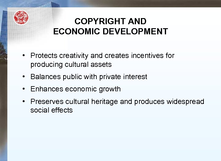 COPYRIGHT AND ECONOMIC DEVELOPMENT • Protects creativity and creates incentives for producing cultural assets