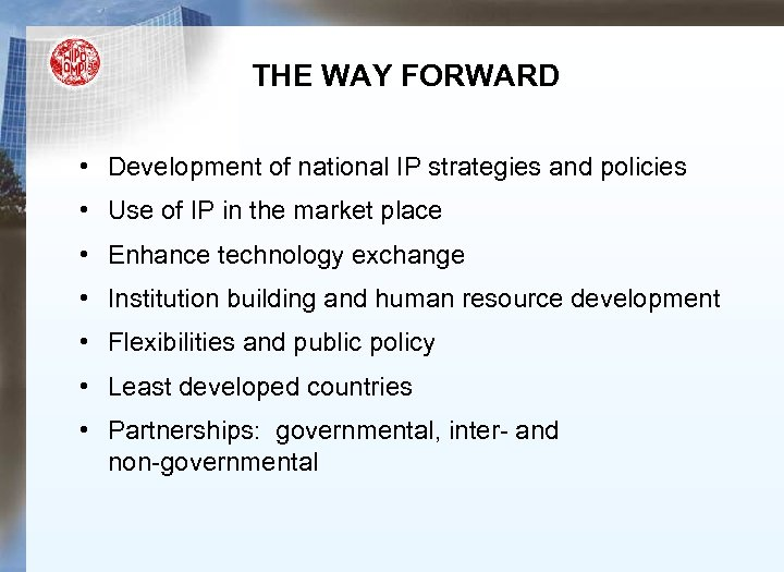 THE WAY FORWARD • Development of national IP strategies and policies • Use of