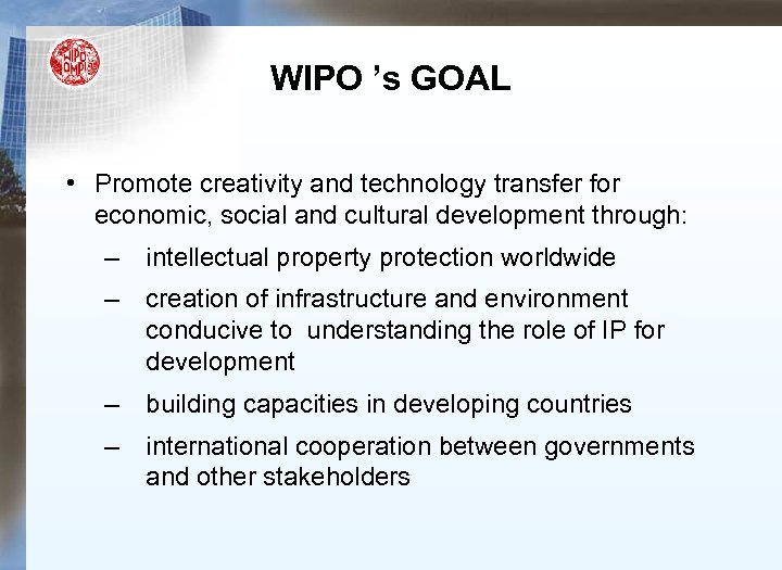 WIPO 's GOAL • Promote creativity and technology transfer for economic, social and cultural