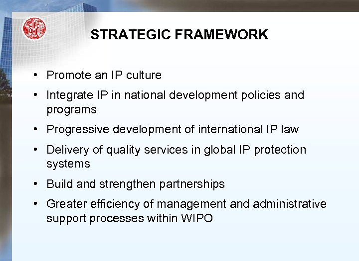 STRATEGIC FRAMEWORK • Promote an IP culture • Integrate IP in national development policies