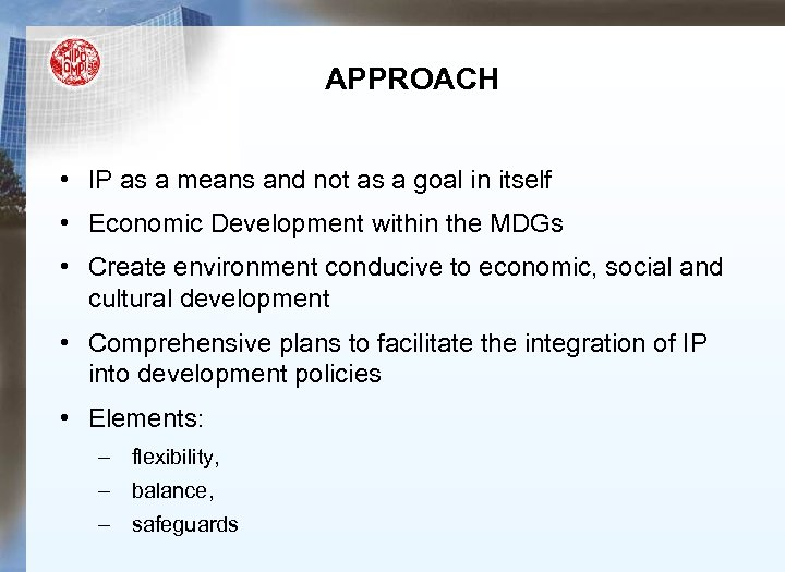 APPROACH • IP as a means and not as a goal in itself •
