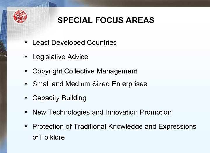 SPECIAL FOCUS AREAS • Least Developed Countries • Legislative Advice • Copyright Collective