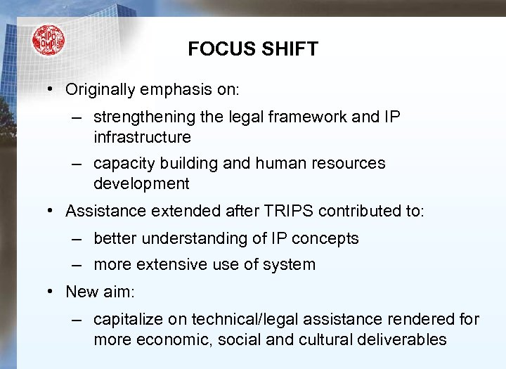 FOCUS SHIFT • Originally emphasis on: – strengthening the legal framework and IP infrastructure