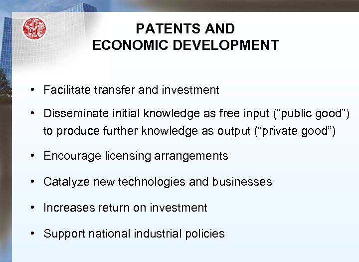 PATENTS AND ECONOMIC DEVELOPMENT • Facilitate transfer and investment • Disseminate initial knowledge as