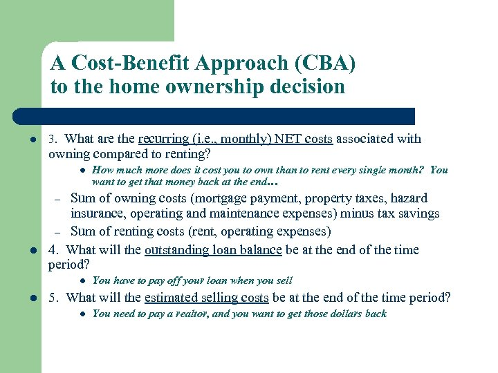 A Cost-Benefit Approach (CBA) to the home ownership decision l 3. What are the