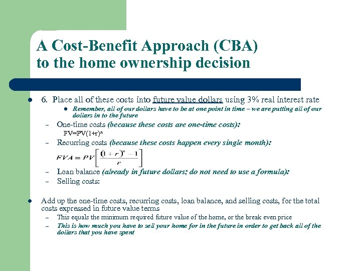 A Cost-Benefit Approach (CBA) to the home ownership decision l 6. Place all of