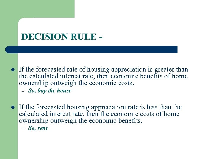 DECISION RULE - l If the forecasted rate of housing appreciation is greater than