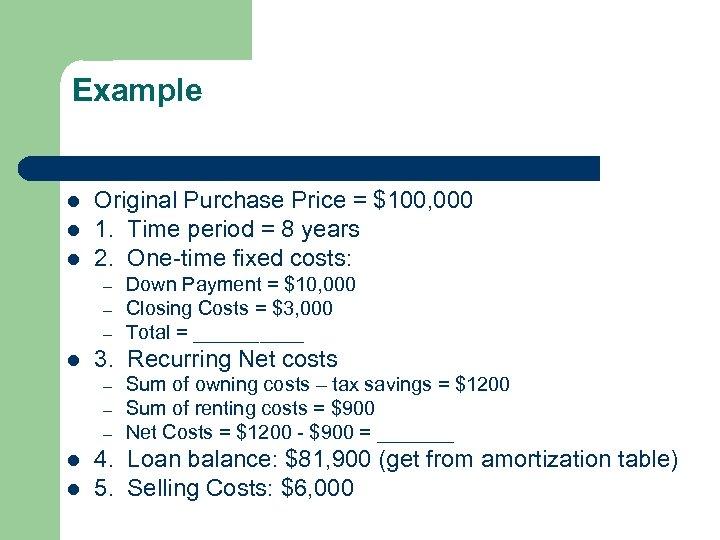 Example l l l Original Purchase Price = $100, 000 1. Time period =