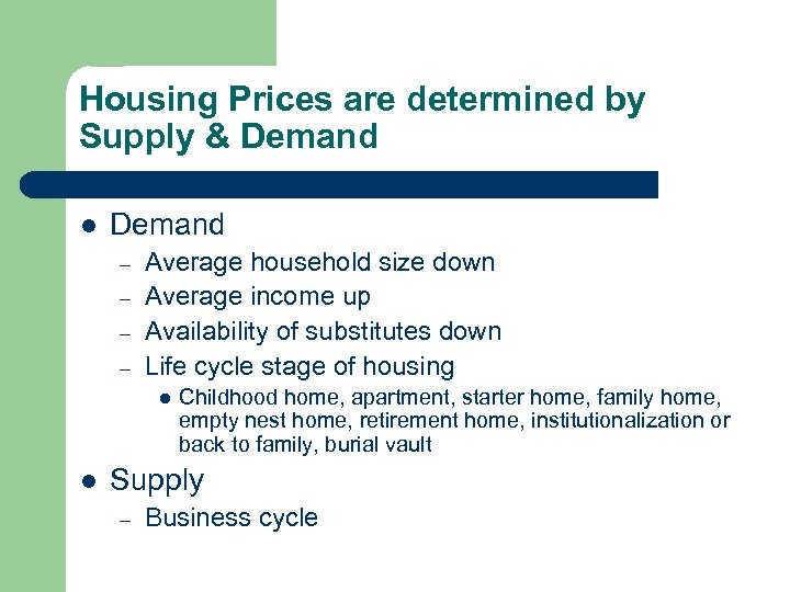 Housing Prices are determined by Supply & Demand l Demand – – Average household