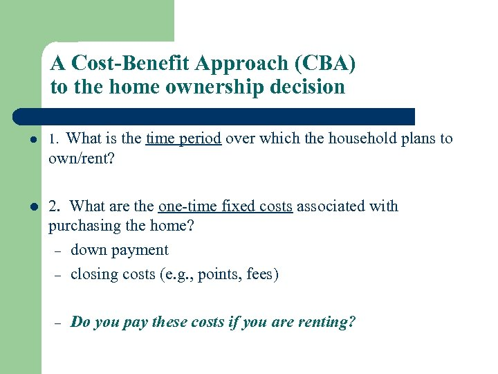 A Cost-Benefit Approach (CBA) to the home ownership decision What is the time period